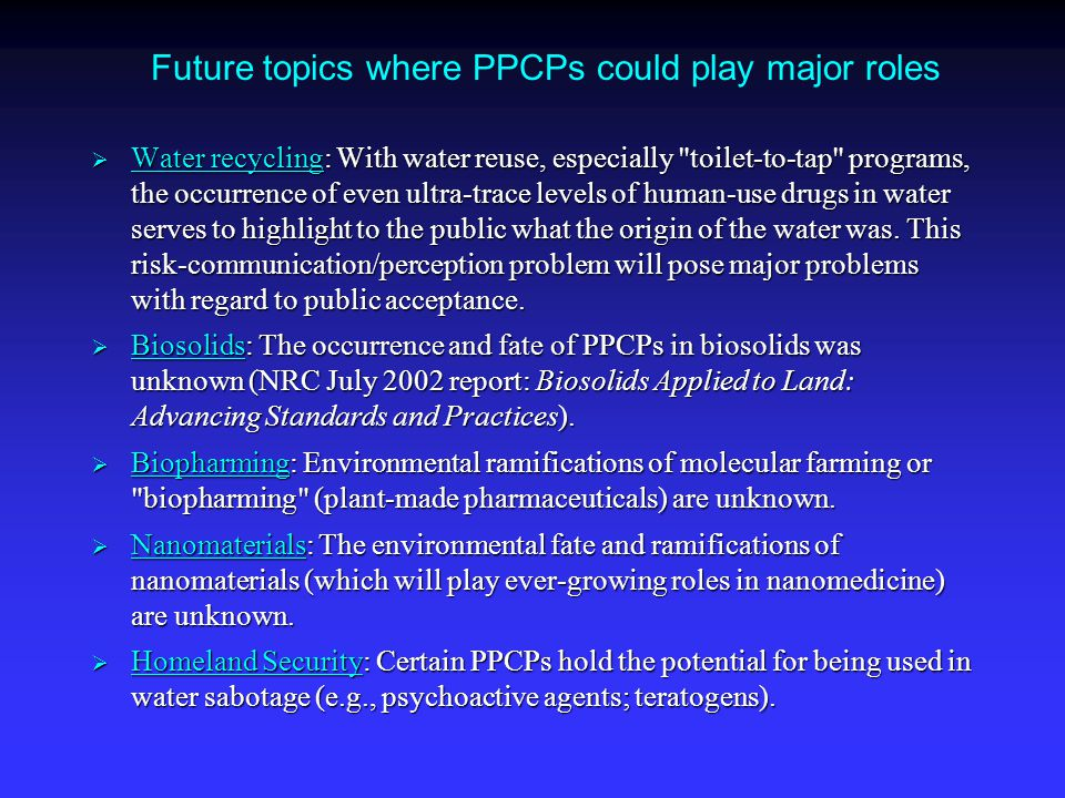 Future topics where PPCPs could play major roles  Water recycling: With water reuse, especially