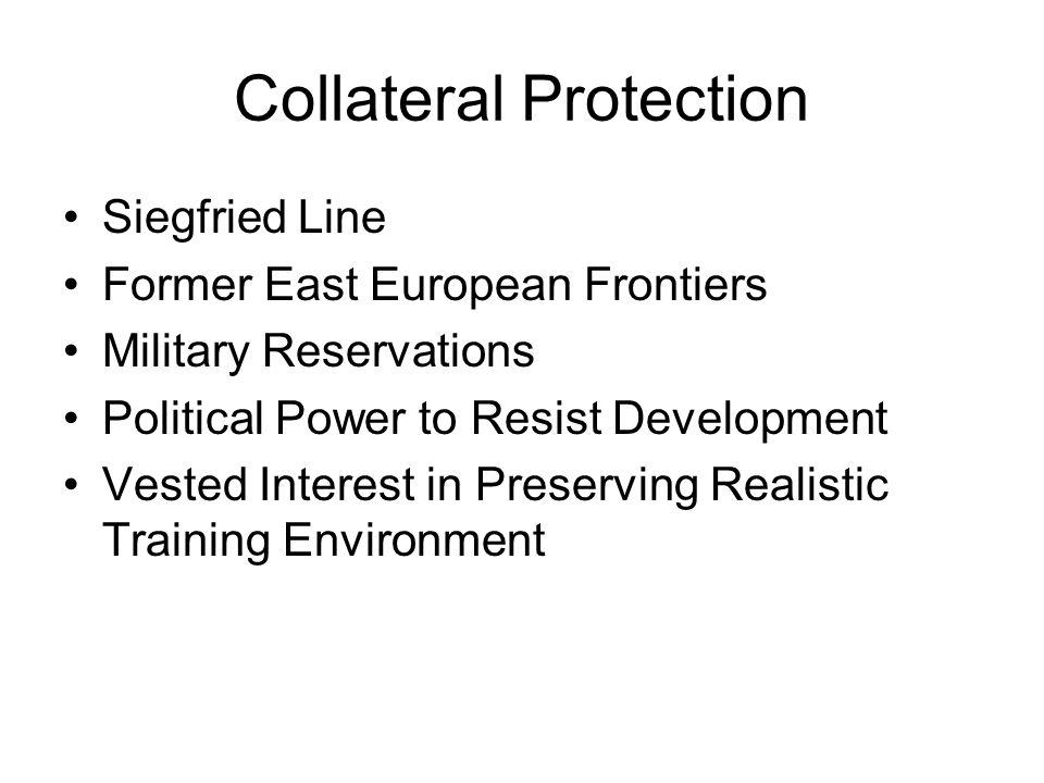 Collateral Protection Siegfried Line Former East European Frontiers Military Reservations Political Power to Resist Development Vested Interest in Preserving Realistic Training Environment