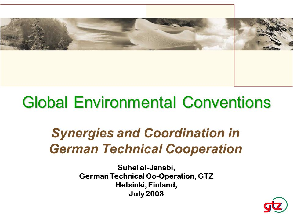 Synergies and Coordination in German Technical Cooperation Global Environmental Conventions Suhel al-Janabi, German Technical Co-Operation, GTZ Helsin