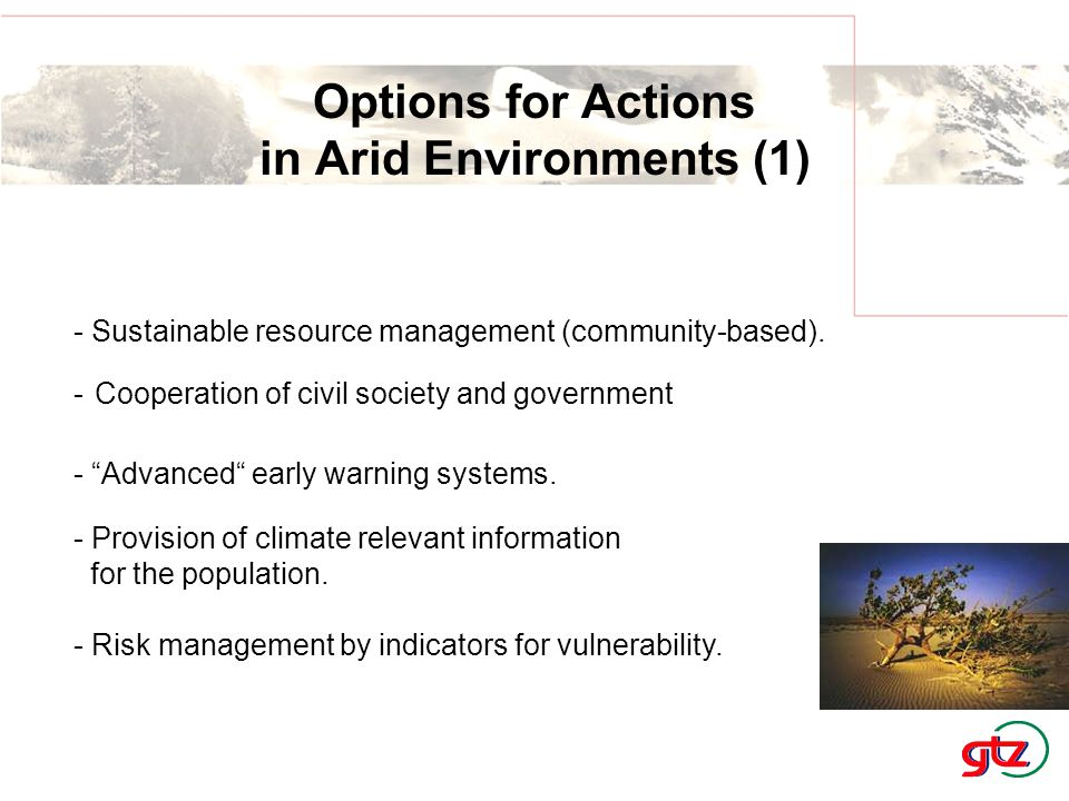 """Options for Actions in Arid Environments (1) - Sustainable resource management (community-based). -Cooperation of civil society and government - """"Adva"""