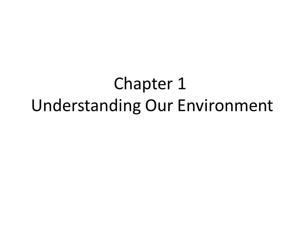 Chapter 1 Understanding Our Environment