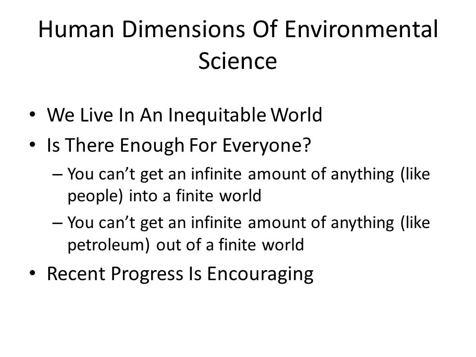 Human Dimensions Of Environmental Science We Live In An Inequitable World Is There Enough For Everyone.