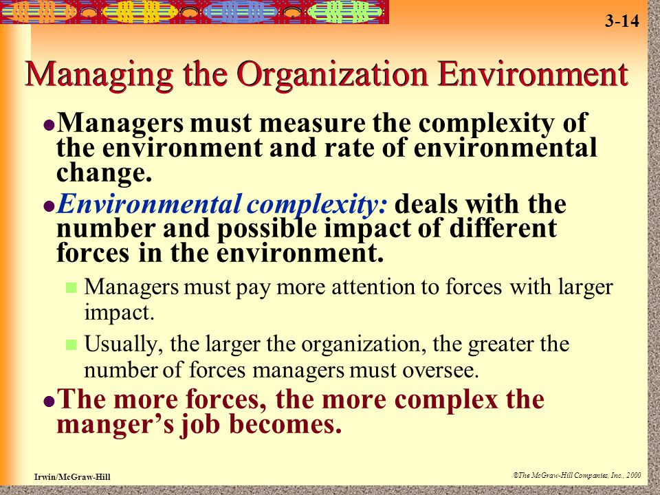 Irwin/McGraw-Hill ©The McGraw-Hill Companies, Inc., 2000 3-14 Managing the Organization Environment Managers must measure the complexity of the enviro