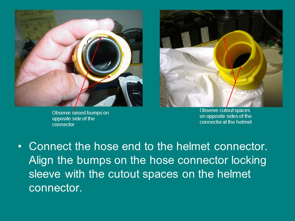 Connect the hose end to the helmet connector.
