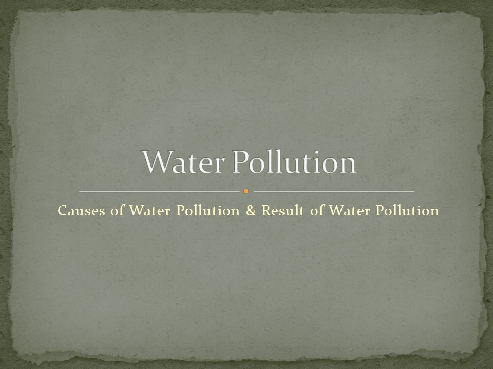 Causes of Water Pollution & Result of Water Pollution