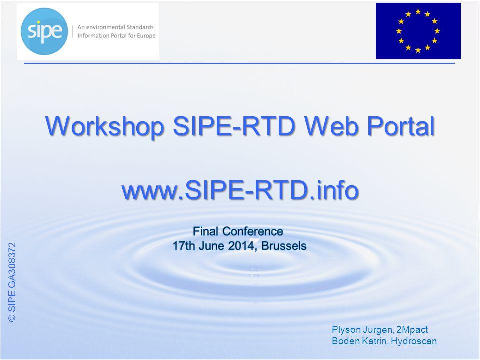 © SIPE GA308372 Plyson Jurgen, 2Mpact Boden Katrin, Hydroscan Workshop SIPE-RTD Web Portal www.SIPE-RTD.info