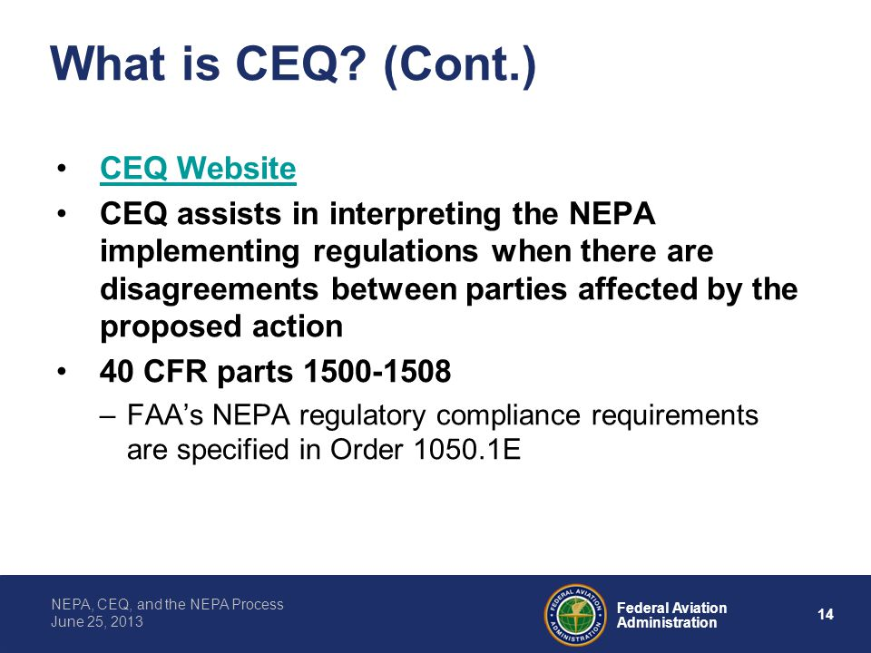14 Federal Aviation Administration NEPA, CEQ, and the NEPA Process June 25, 2013 What is CEQ? (Cont.) CEQ Website CEQ assists in interpreting the NEPA