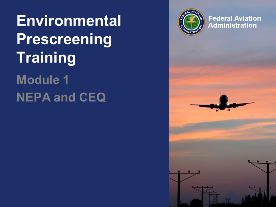 Federal Aviation Administration Environmental Prescreening Training Module 1 NEPA and CEQ