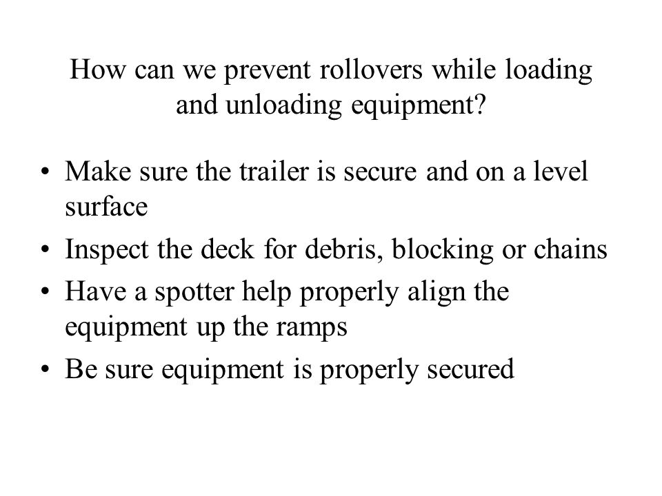 How can we prevent rollovers while loading and unloading equipment.