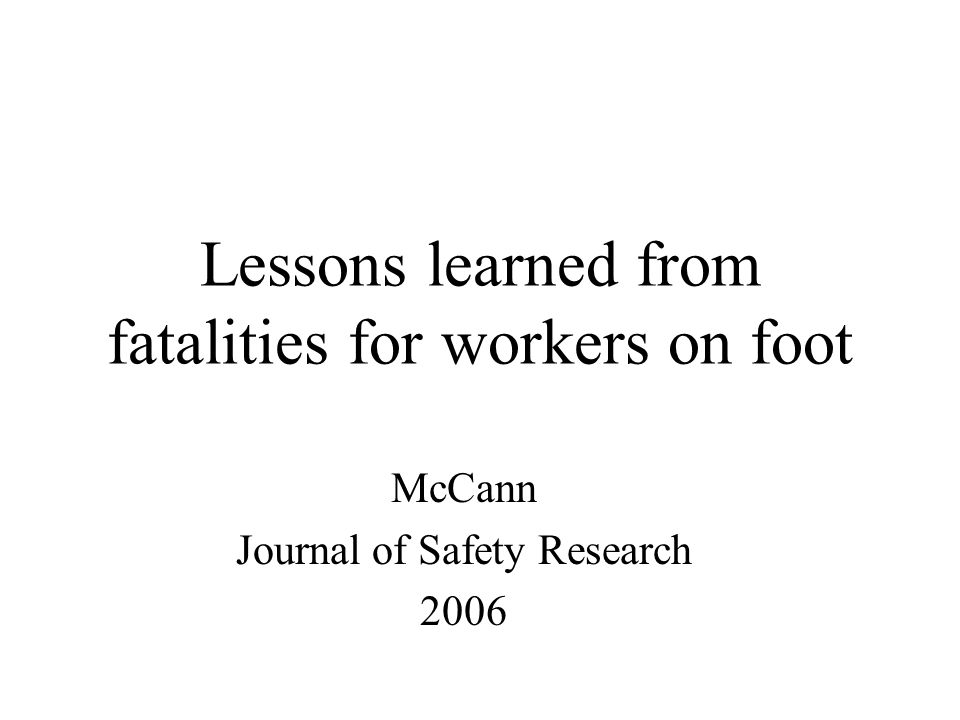 Lessons learned from fatalities for workers on foot McCann Journal of Safety Research 2006
