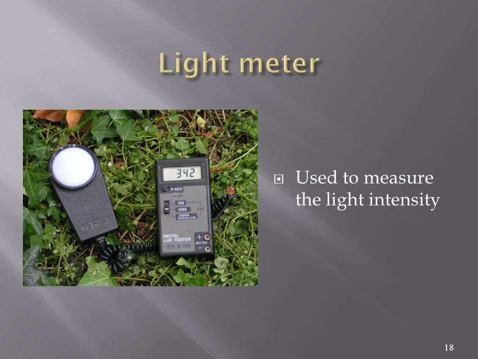  Used to measure the light intensity 18