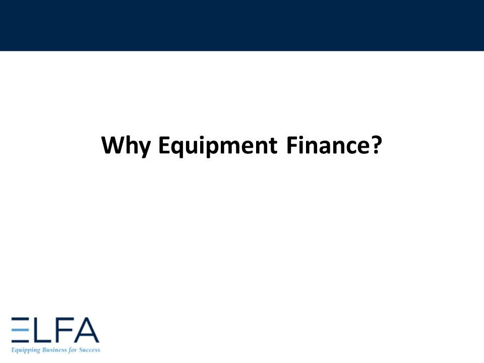 Why Equipment Finance?