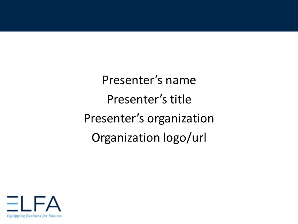 Presenter's name Presenter's title Presenter's organization Organization logo/url