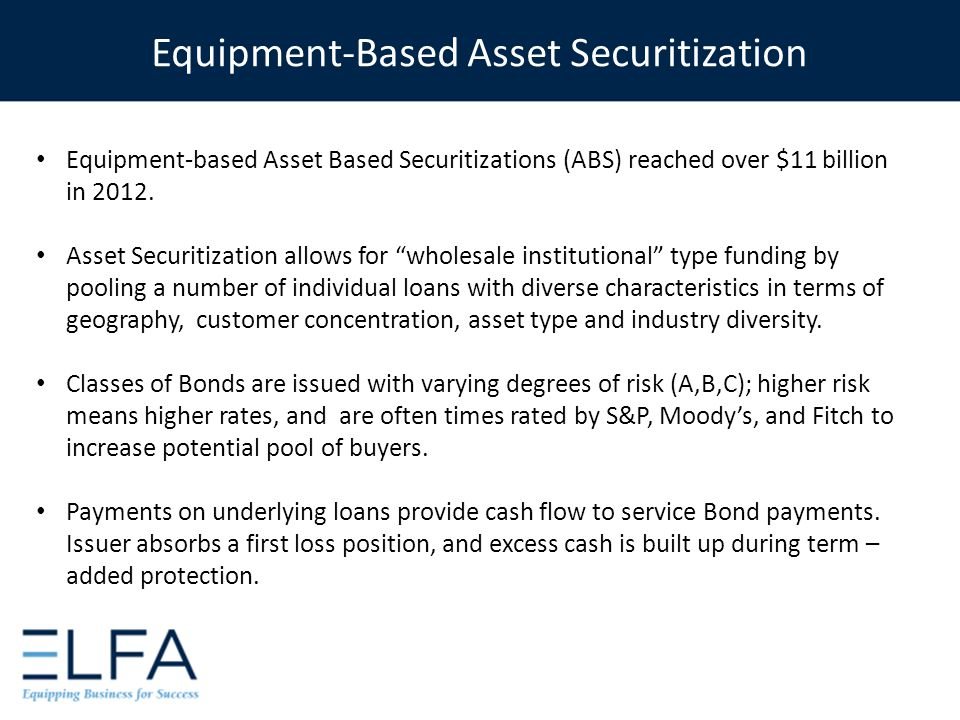 Equipment-based Asset Based Securitizations (ABS) reached over $11 billion in 2012.