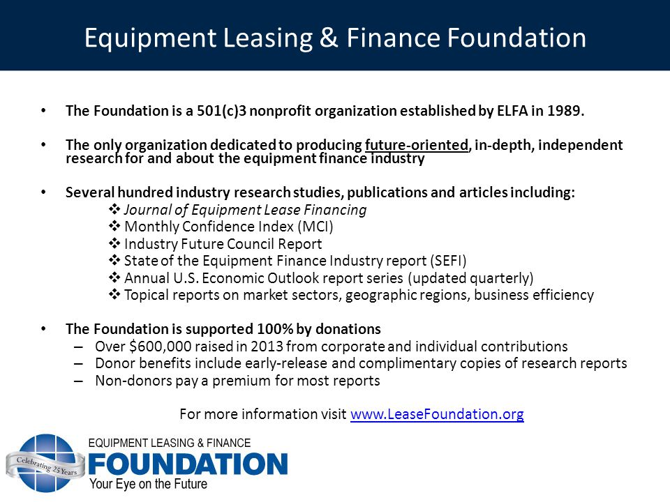 Equipment Leasing & Finance Foundation The Foundation is a 501(c)3 nonprofit organization established by ELFA in 1989. The only organization dedicated