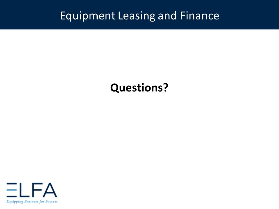 Questions? Equipment Leasing and Finance