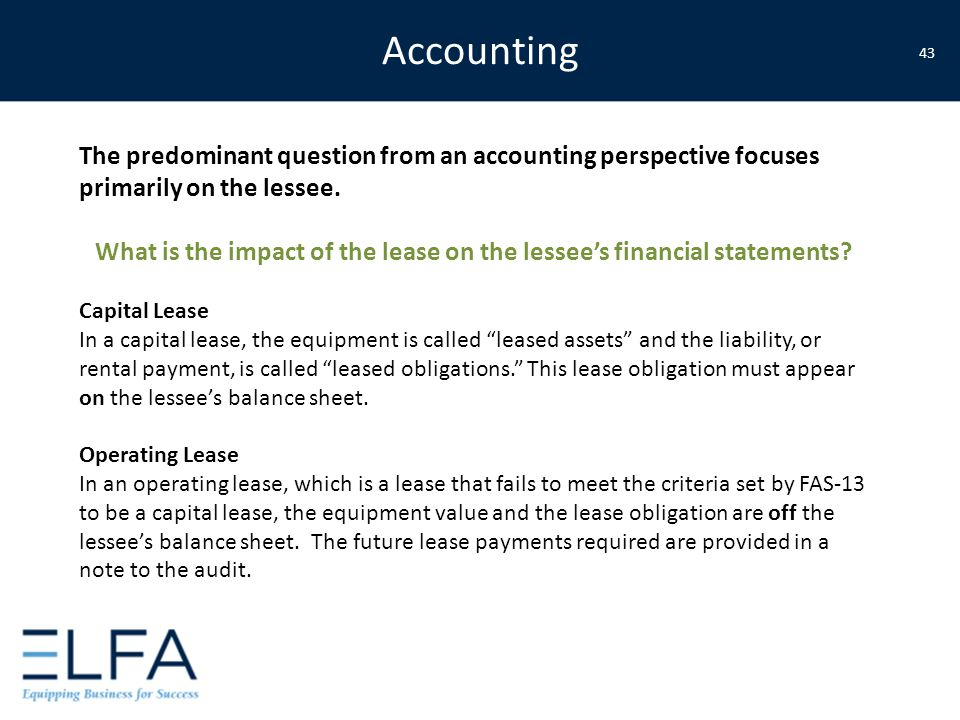 Accounting 43 The predominant question from an accounting perspective focuses primarily on the lessee. What is the impact of the lease on the lessee's