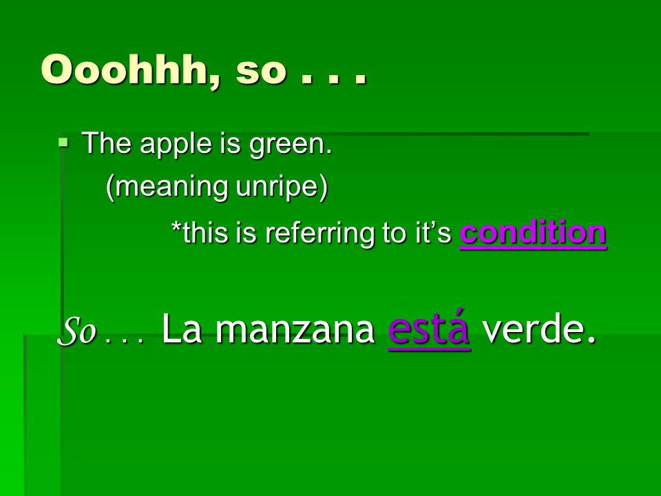 Ooohhh, so...  The apple is green.