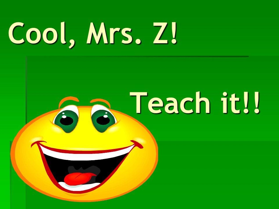 Cool, Mrs. Z! Teach it!!