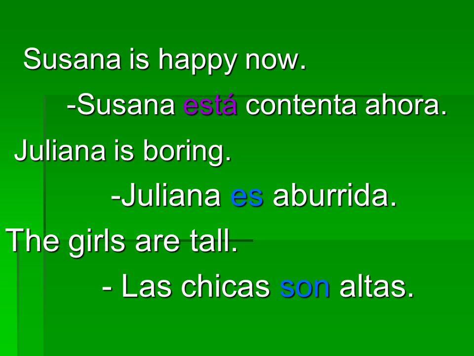 Susana is happy now. Susana is happy now. -Susana está contenta ahora.