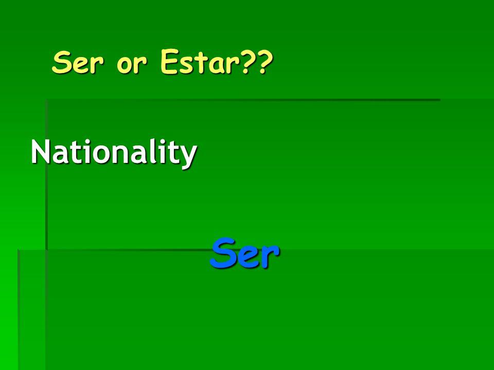 Ser or Estar Ser or Estar Nationality Ser Ser