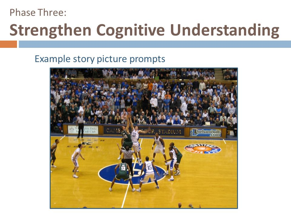 Phase Three: Strengthen Cognitive Understanding Example story picture prompts