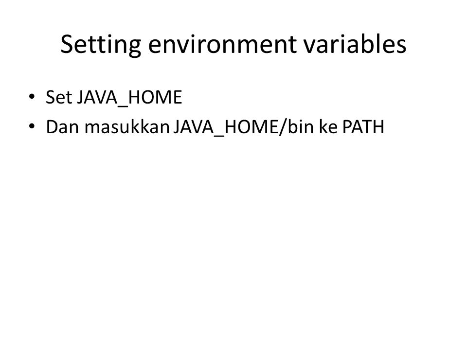 Setting environment variables Set JAVA_HOME Dan masukkan JAVA_HOME/bin ke PATH