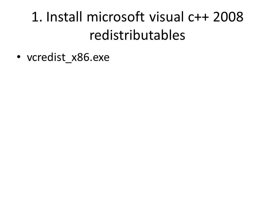 1. Install microsoft visual c++ 2008 redistributables vcredist_x86.exe