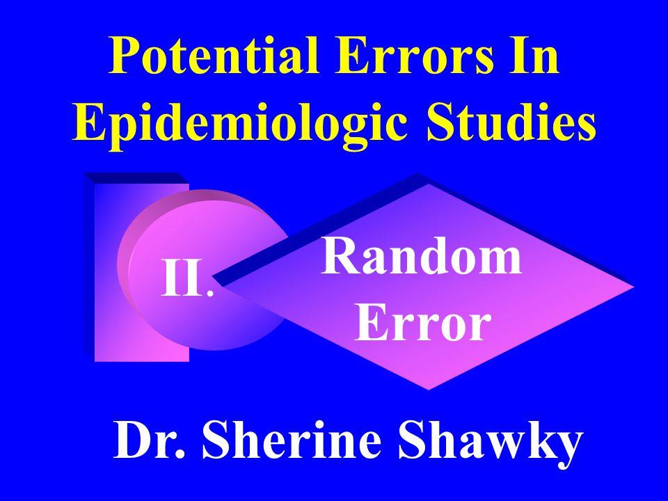 II. Potential Errors In Epidemiologic Studies Random Error Dr. Sherine Shawky