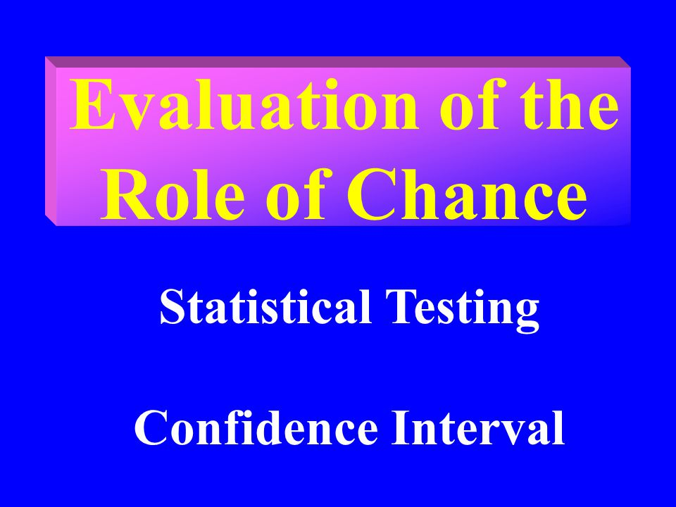 Evaluation of the Role of Chance Statistical Testing Confidence Interval