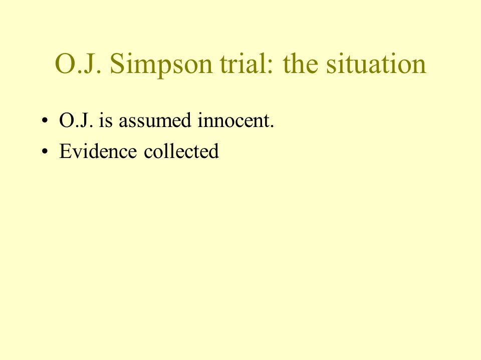O.J. Simpson trial: the situation O.J. is assumed innocent. Evidence collected