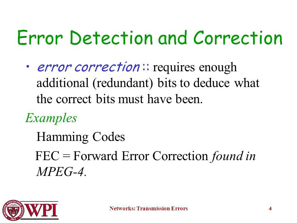 Networks: Transmission Errors5 Hamming Codes codeword :: a legal dataword consisting of m data bits and r redundant bits.