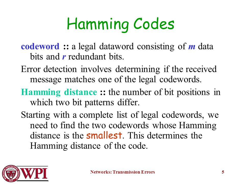 Networks: Transmission Errors5 Hamming Codes codeword :: a legal dataword consisting of m data bits and r redundant bits.