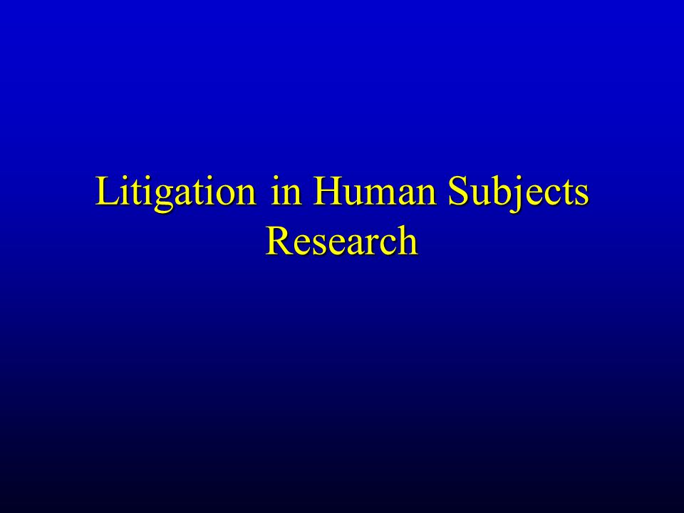 Litigation in Human Subjects Research