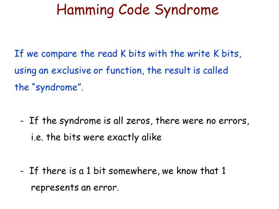 Hamming Code Syndrome If we compare the read K bits with the write K bits, using an exclusive or function, the result is called the syndrome .