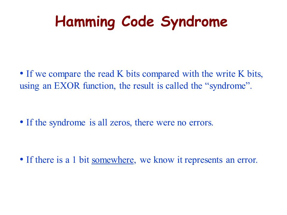 Hamming Code Syndrome If we compare the read K bits compared with the write K bits, using an EXOR function, the result is called the syndrome .