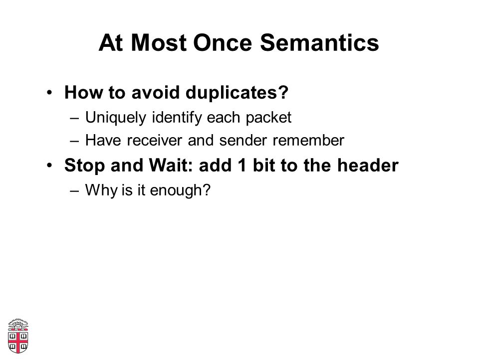 At Most Once Semantics How to avoid duplicates.