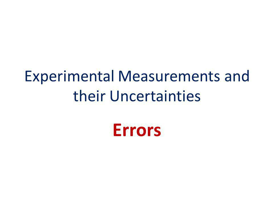Experimental Measurements and their Uncertainties Errors