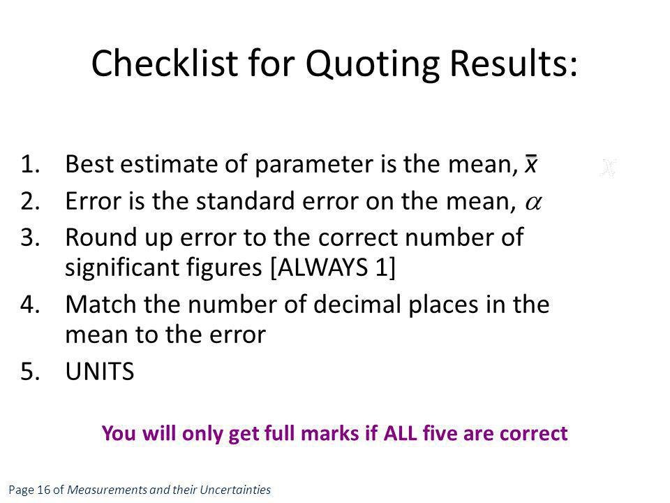 1.Best estimate of parameter is the mean, x 2.Error is the standard error on the mean,  3.Round up error to the correct number of significant figures