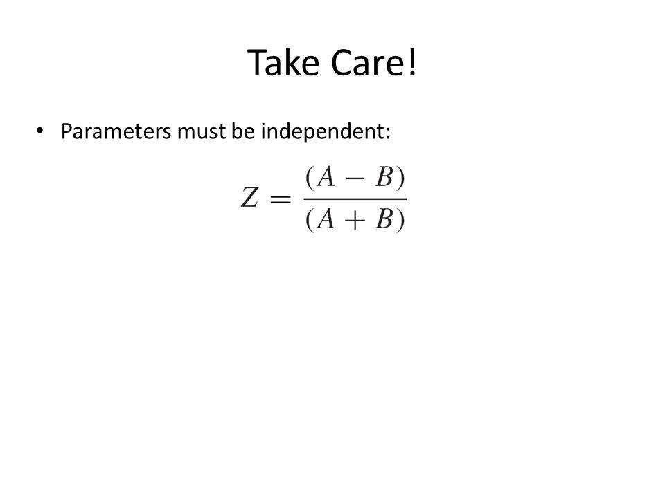 Take Care! Parameters must be independent: