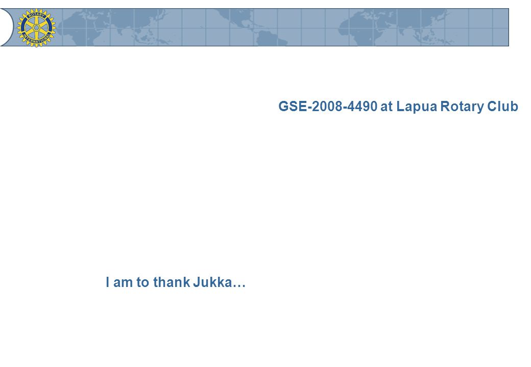 GSE at Lapua Rotary Club I am to thank Jukka…