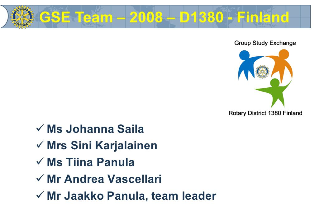 Ms Johanna Saila Mrs Sini Karjalainen Ms Tiina Panula Mr Andrea Vascellari Mr Jaakko Panula, team leader GSE Team – 2008 – D Finland