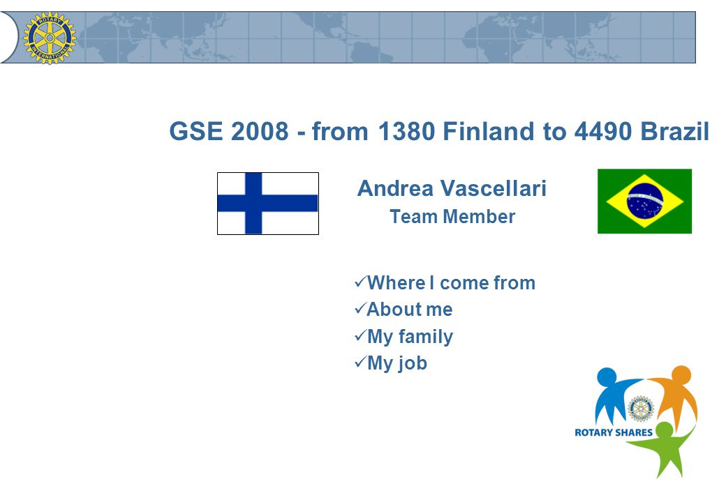 GSE 2008 - from 1380 Finland to 4490 Brazil Andrea Vascellari Team Member Where I come from About me My family My job