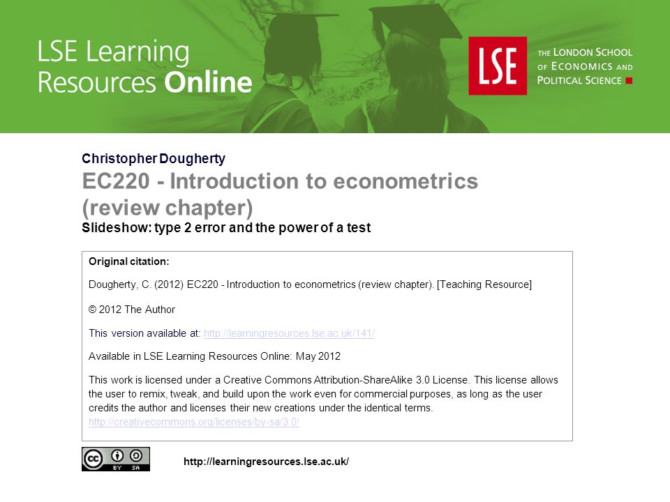 Christopher Dougherty EC220 - Introduction to econometrics (review chapter) Slideshow: type 2 error and the power of a test Original citation: Dougher