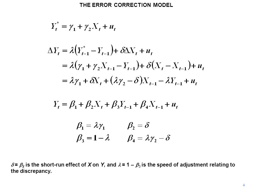 THE ERROR CORRECTION MODEL 4  =  2 is the short-run effect of X on Y, and = 1 –  3 is the speed of adjustment relating to the discrepancy.