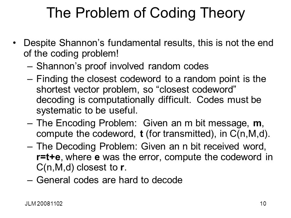 10 The Problem of Coding Theory Despite Shannon's fundamental results, this is not the end of the coding problem.