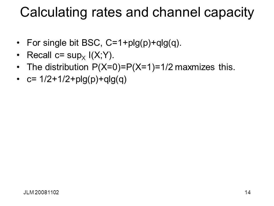14 Calculating rates and channel capacity For single bit BSC, C=1+plg(p)+qlg(q).