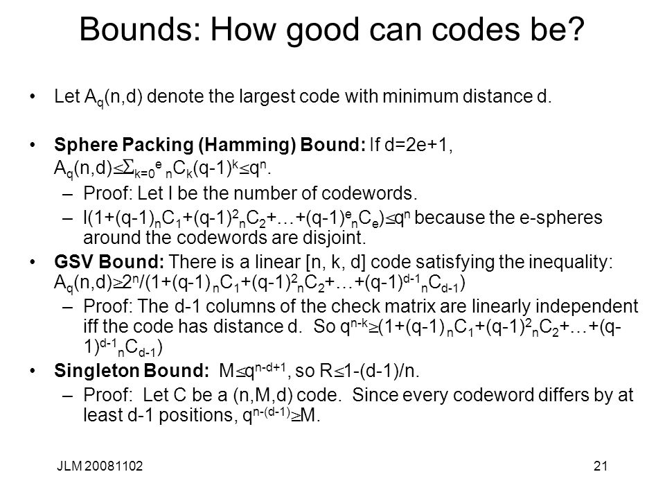 21 Bounds: How good can codes be. Let A q (n,d) denote the largest code with minimum distance d.