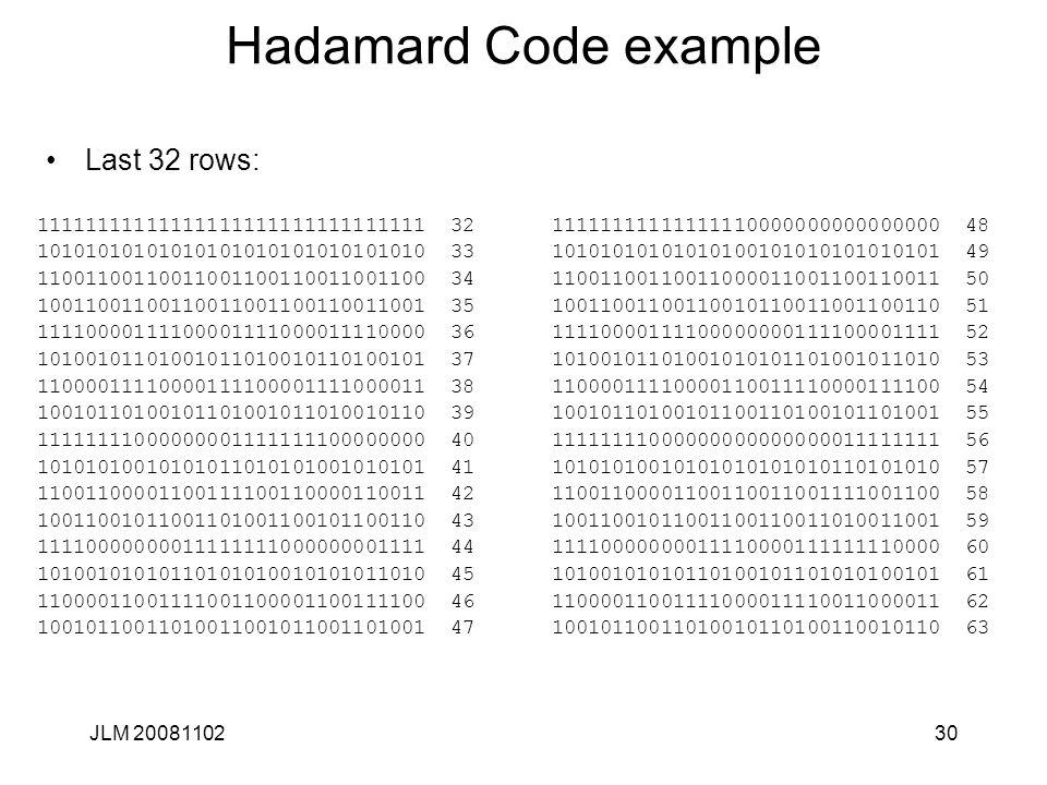 30 Hadamard Code example Last 32 rows: JLM 20081102 11111111111111111111111111111111 32 10101010101010101010101010101010 33 11001100110011001100110011