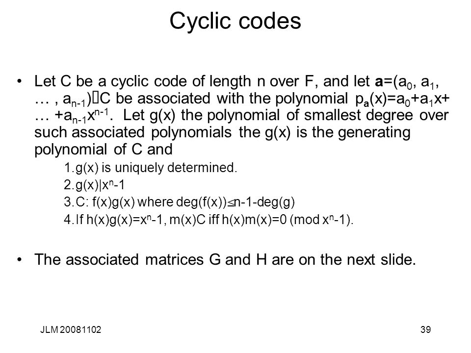 39 Cyclic codes Let C be a cyclic code of length n over F, and let a=(a 0, a 1, …, a n-1 ) Î C be associated with the polynomial p a (x)=a 0 +a 1 x+ … +a n-1 x n-1.